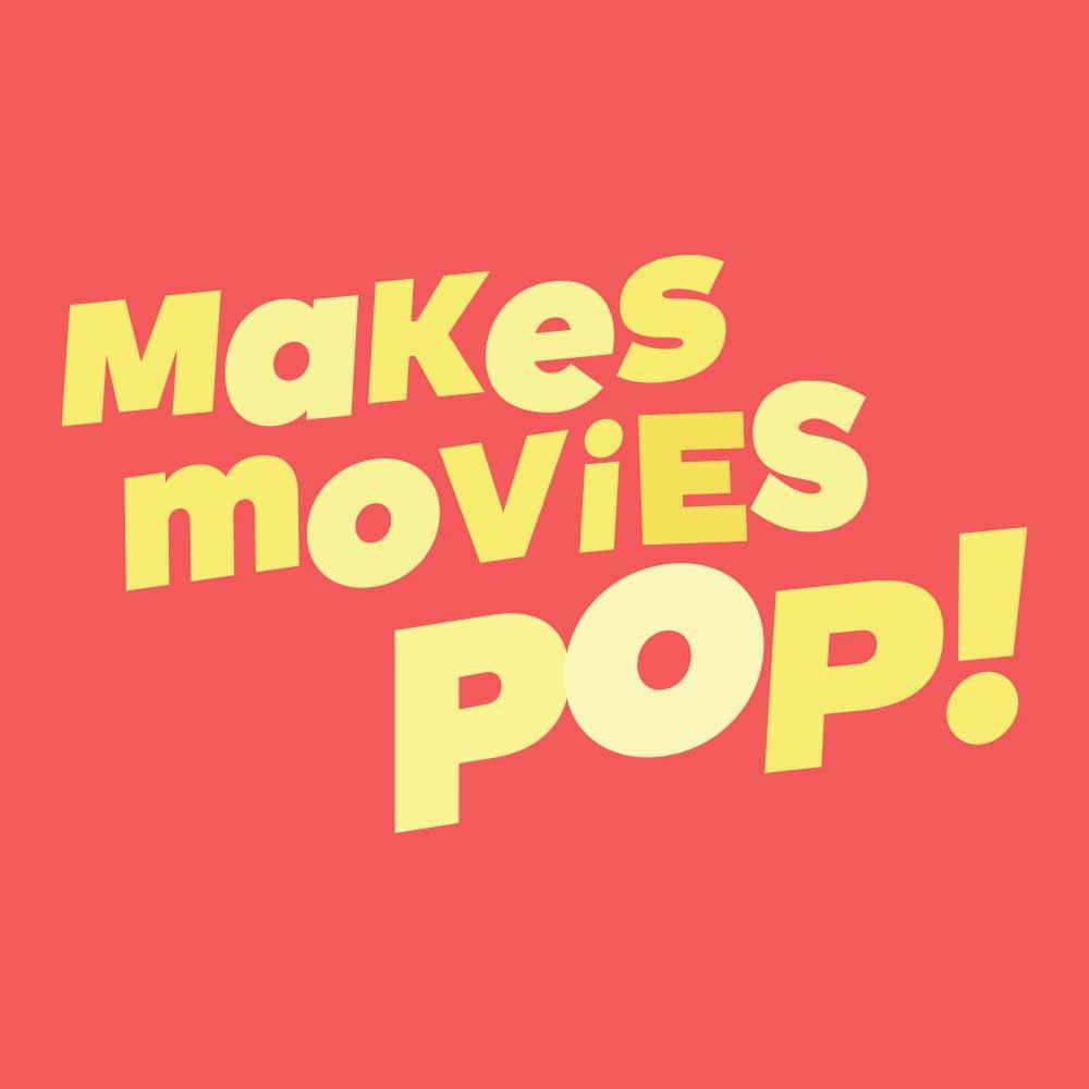 Makes Movies Pop!